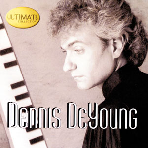 Dennis DeYoung : the Ultimate Collection [1999]